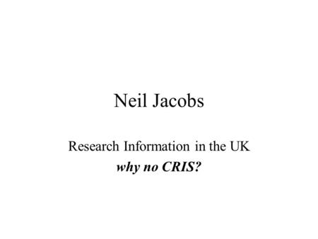 Neil Jacobs Research Information in the UK why no CRIS?