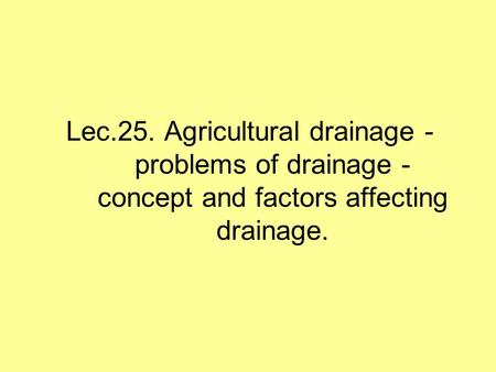 Drainage is the artificial removal of water from the cropped fields within the tolerance limit of the crops grown in the area under consideration.