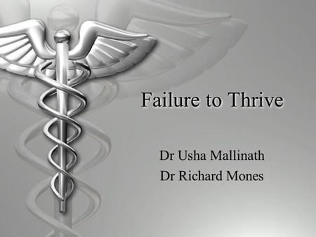 Failure to Thrive Dr Usha Mallinath Dr Richard Mones.