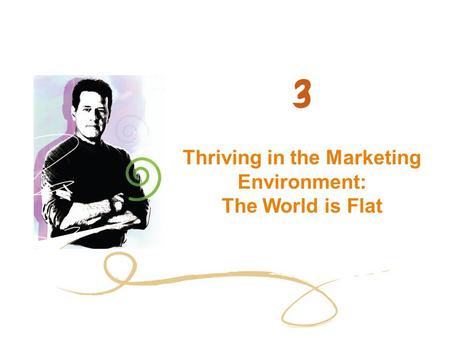 Thriving in the Marketing Environment: The World is Flat.
