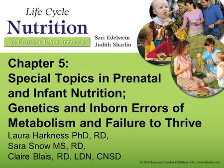 Chapter 5: Special Topics in Prenatal and Infant Nutrition; Genetics and Inborn Errors of Metabolism and Failure to Thrive Laura Harkness PhD, RD, Sara.