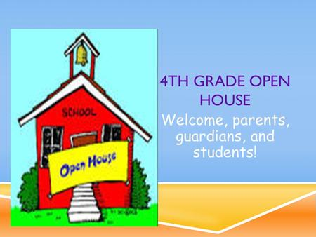 4TH GRADE OPEN HOUSE Welcome, parents, guardians, and students!