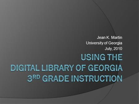 Jean K. Martin University of Georgia July, 2010. Session Objectives  Locate the within the Cobb Virtual Library while at school on a networked computer.