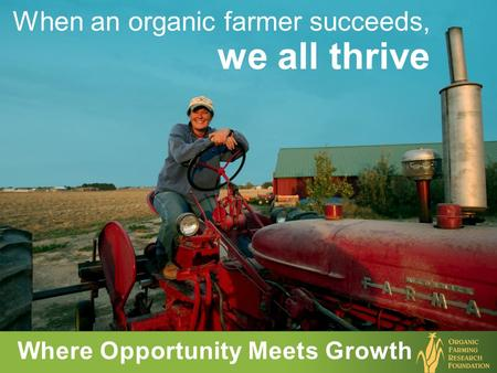 When an organic farmer succeeds, we all thrive Where Opportunity Meets Growth.