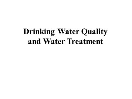 Drinking Water Quality and Water Treatment. Learning Objectives Identify the major pieces of legislation that protect water quality in the United States.