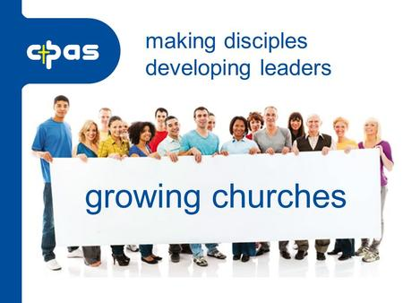 Growing churches making disciples developing leaders.