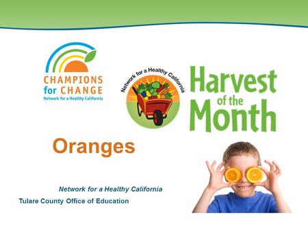 Tulare County Office of Education Network for a Healthy California Oranges.