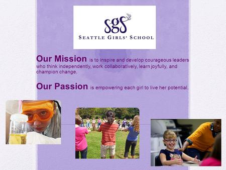 Our Mission is to inspire and develop courageous leaders who think independently, work collaboratively, learn joyfully, and champion change. Our Passion.