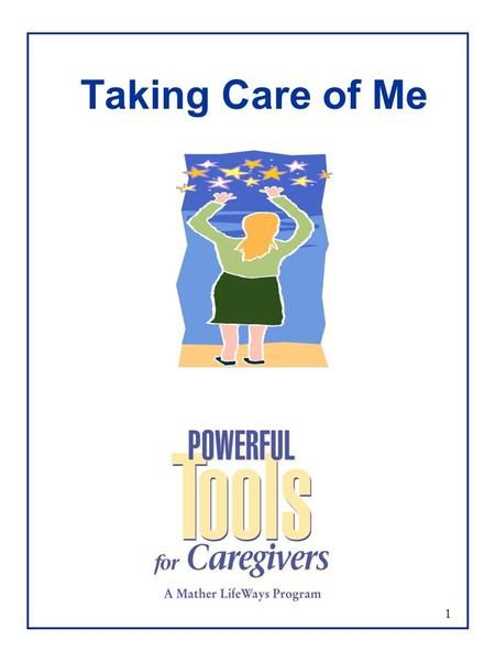 1 Taking Care of Me. 2 Overview  Self-Identification  Who  What  How  Why  What is Powerful Tools for Caregivers ?  Tools in Action  Questions.
