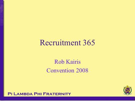 Recruitment 365 Rob Kairis Convention 2008. Are you up to the challenge?