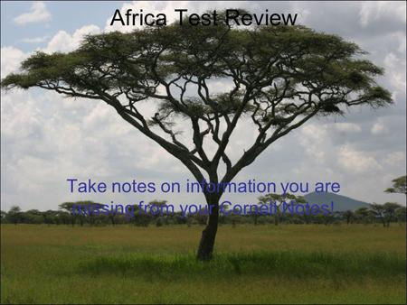 Africa Test Review Take notes on information you are missing from your Cornell Notes!
