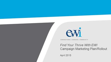 Find Your Thrive With EWI Campaign Marketing Plan/Rollout April 2015.