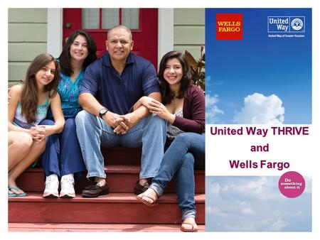United Way THRIVE and Wells Fargo. Agenda United Way THRIVE Overview Wells Fargo Financial Capability Network Goals Wells Fargo Financial Capability Network.