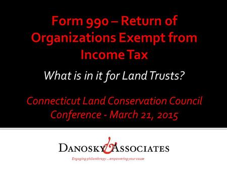 Connecticut Land Conservation Council Conference - March 21, 2015 Engaging philanthropy … empowering your cause What is in it for Land Trusts?