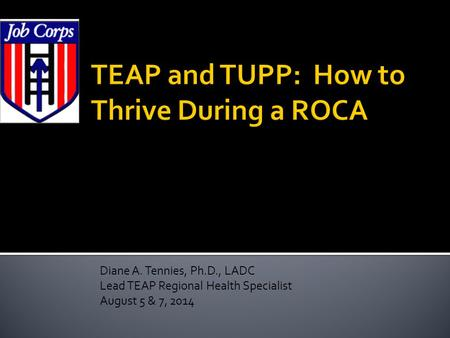 Diane A. Tennies, Ph.D., LADC Lead TEAP Regional Health Specialist August 5 & 7, 2014.