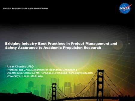 Bridging Industry Best Practices in Project Management and Safety Assurance to Academic Propulsion Research Ahsan Choudhuri, PhD Professor and Chair, Department.