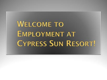Cypress Sun Resort History and Opening Hotel Mission Mission Statement provided Guest Service Teamwork.