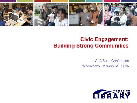 Civic Engagement: Building Strong Communities OLA SuperConference Wednesday, January, 28, 2015.