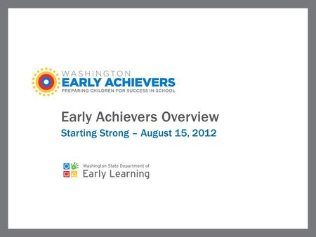 Early Achievers Overview Starting Strong – August 15, 2012.