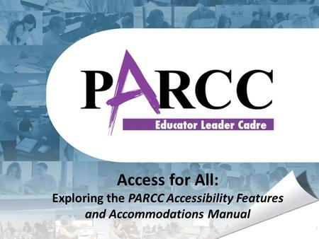 Access for All: Exploring the PARCC Accessibility Features and Accommodations Manual.