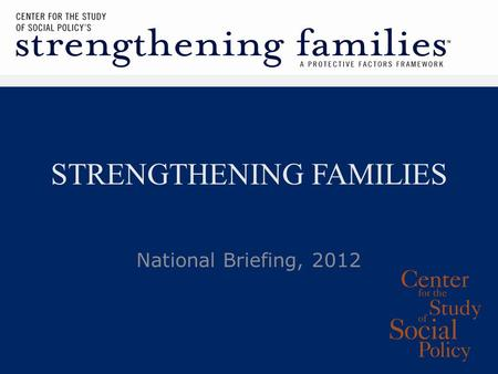 STRENGTHENING FAMILIES National Briefing, 2012.