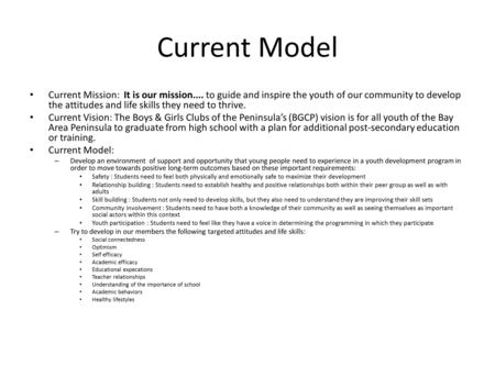 Current Model Current Mission: It is our mission.... to guide and inspire the youth of our community to develop the attitudes and life skills they need.