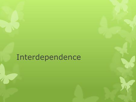 Interdependence.