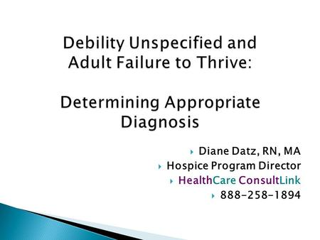  Diane Datz, RN, MA  Hospice Program Director  HealthCare ConsultLink  888-258-1894.