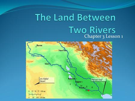Chapter 3 Lesson 1. Objectives Locate the major river systems where the earliest civilizations developed Describe the physical settings that supported.
