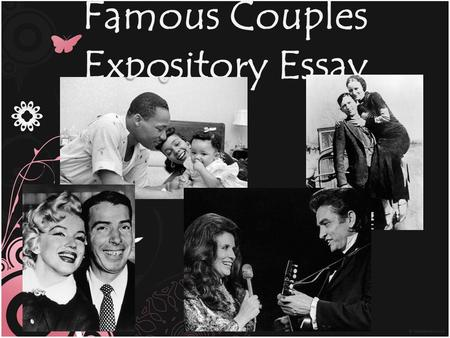 Famous Couples Expository Essay. Essay Requirements 5 body paragraphs (introduction, 3 body paragraphs, and a conclusion) 3 blended quotes (one in each.