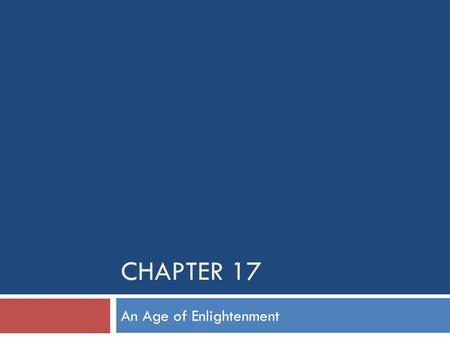 "CHAPTER 17 An Age of Enlightenment. What intellectual developments led to the Enlightenment? EEnlightenment """"Dare to Know!"" RReason, Natural Law,"