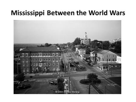 Mississippi Between the World Wars. The Great Migration 1.During World War I and in the years after the war, large numbers of black Mississippians moved.