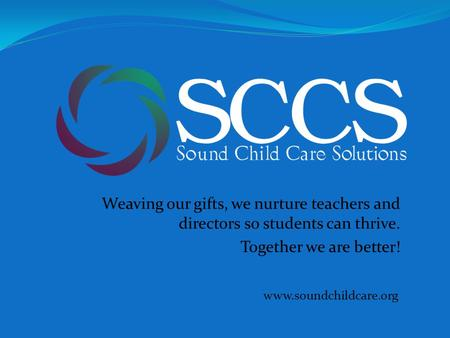Weaving our gifts, we nurture teachers and directors so students can thrive. Together we are better! www.soundchildcare.org.