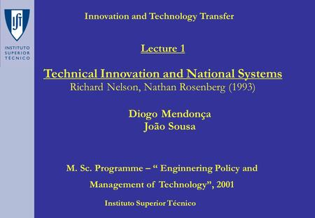 "Innovation and Technology Transfer Diogo Mendonça João Sousa Instituto Superior Técnico M. Sc. Programme – "" Enginnering Policy and Management of Technology"","