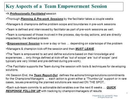 1 Prepared by Dr. Leonard R. Hepp All Rights Reserved Key Aspects of a Team Empowerment Session A Professionally Facilitated session Thorough Planning.