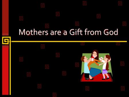 Mothers are a Gift from God. 2 Motherhood is God-given 1 Timothy 2:15 Unwanted and dishonorable role to many women (abortion, child neglect and abuse,