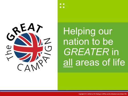 Helping our nation to be GREATER in all areas of life :: Copyright 2012 LifeThrives CIC (Trading as LifeWhys and the Abundant Assets Alliance UK)