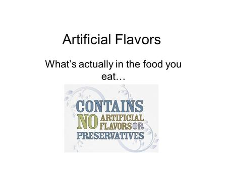 Artificial Flavors What's actually in the food you eat…