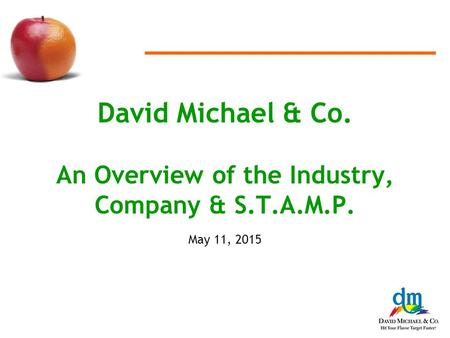 David Michael & Co. An Overview of the Industry, Company & S.T.A.M.P. May 11, 2015.