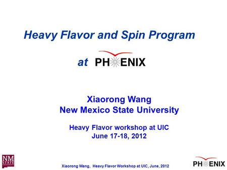 Xiaorong Wang, Heavy Flavor Workshop at UIC, June, 2012 11 Heavy Flavor and Spin Program at Xiaorong Wang New Mexico State University Heavy Flavor workshop.
