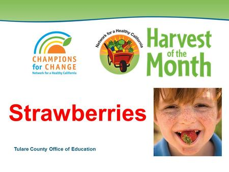 Tulare County Office of Education Strawberries. Reasons to Eat Strawberries ½ cup of sliced strawberries is about 4 large strawberries. This amount provides.