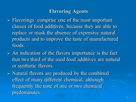 1 Flavoring Agents  Flavorings comprise one of the most important classes of food additives, because they are able to replace or mask the absence of expensive.