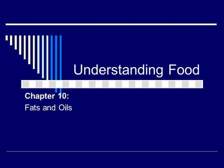 Understanding Food Chapter 10: Fats and Oils.