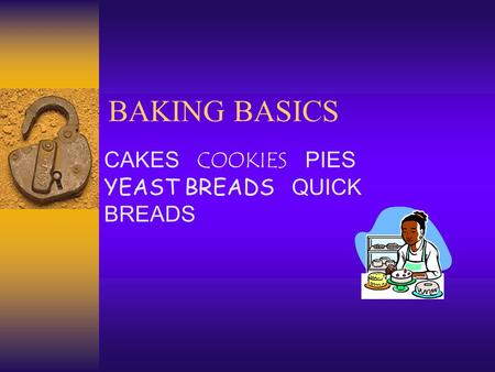 BAKING BASICS CAKES COOKIES PIES YEAST BREADS QUICK BREADS.