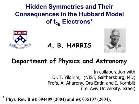 Hidden Symmetries and Their Consequences in the Hubbard Model of t 2g Electrons* A. B. HARRIS In collaboration with Dr. T. Yildirim, (NIST, Gaithersburg,
