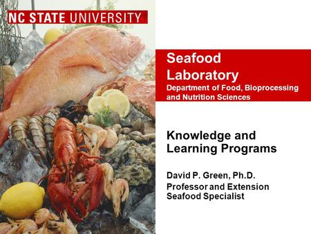 Seafood Laboratory Department of Food, Bioprocessing and Nutrition Sciences Knowledge and Learning Programs David P. Green, Ph.D. Professor and Extension.