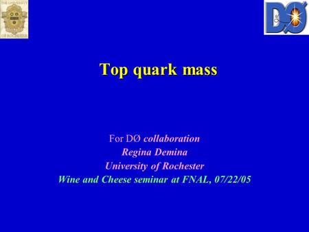 Top quark mass For DØ collaboration Regina Demina University of Rochester Wine and Cheese seminar at FNAL, 07/22/05.