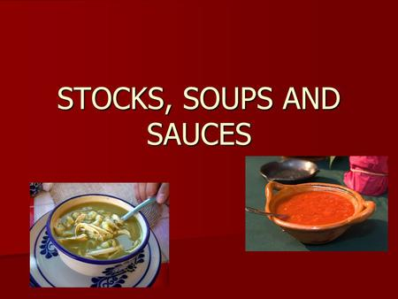 STOCKS, SOUPS AND SAUCES. The Four Essential Parts of a Stock Are: Flavoring Flavoring Liquid Liquid Aromatics Aromatics Mirepoix Mirepoix.