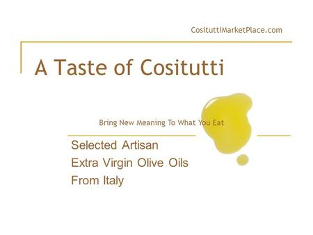 A Taste of Cositutti Selected Artisan Extra Virgin Olive Oils From Italy Bring New Meaning To What You Eat CosituttiMarketPlace.com.
