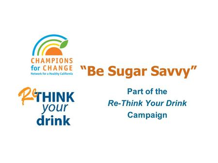"""Be Sugar Savvy"" Part of the Re-Think Your Drink Campaign."